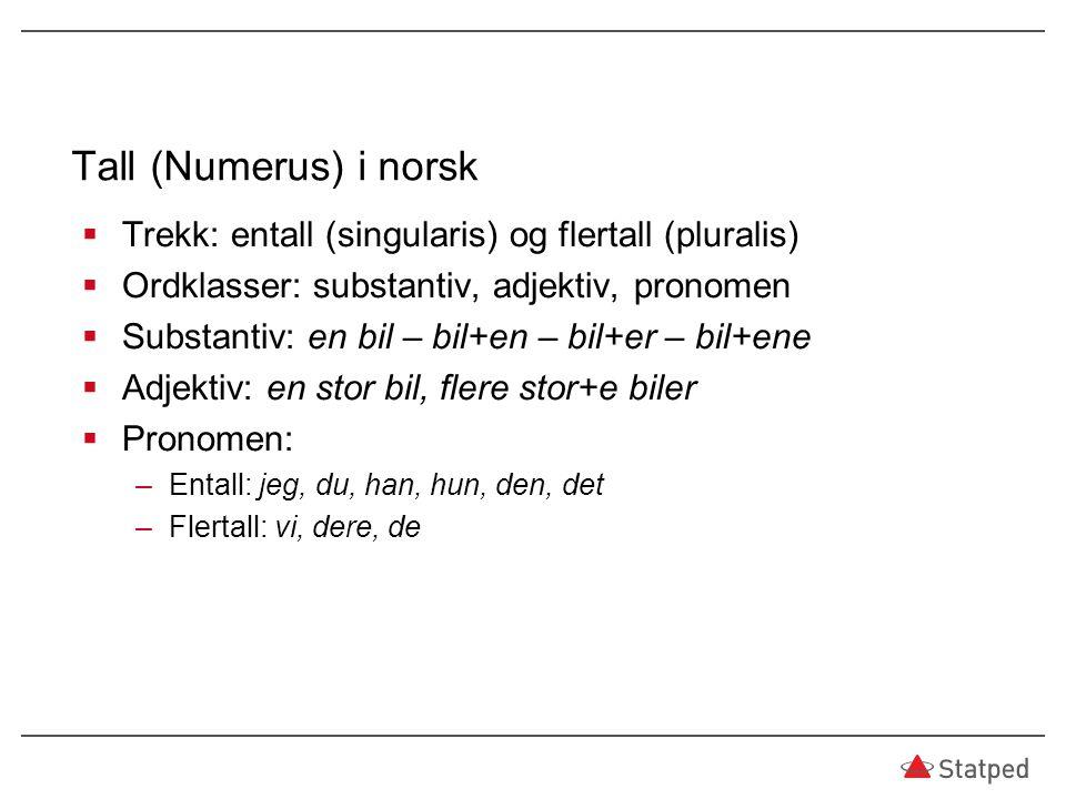 Tall (Numerus) i norsk Trekk: entall (singularis) og flertall (pluralis) Ordklasser: substantiv, adjektiv, pronomen.