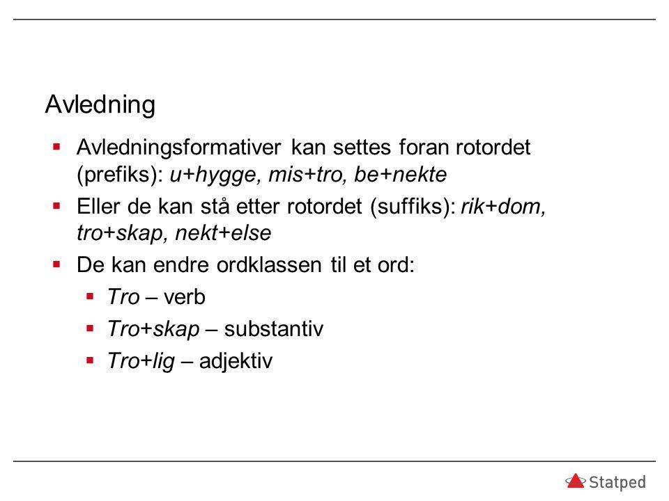 Avledning Avledningsformativer kan settes foran rotordet (prefiks): u+hygge, mis+tro, be+nekte.