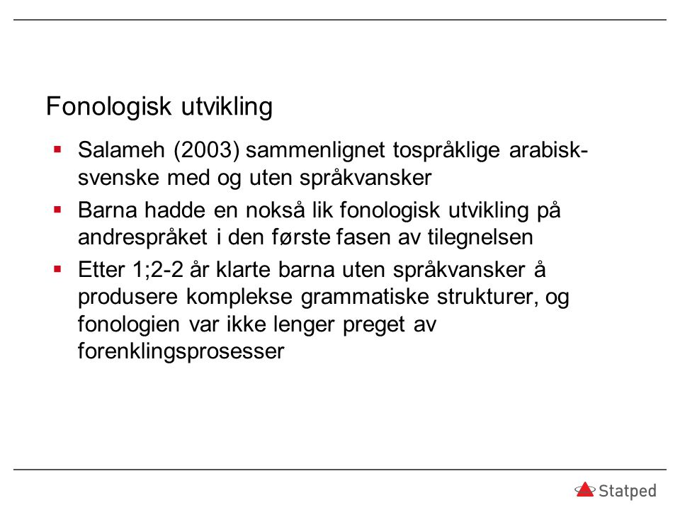 Fonologisk utvikling Salameh (2003) sammenlignet tospråklige arabisk-svenske med og uten språkvansker.