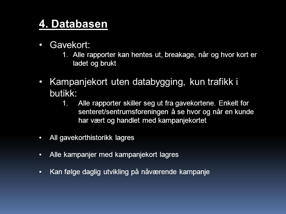 4. Databasen Gavekort: Alle rapporter kan hentes ut, breakage, når og hvor kort er ladet og brukt.