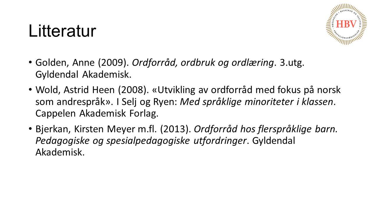 Litteratur Golden, Anne (2009). Ordforråd, ordbruk og ordlæring. 3.utg. Gyldendal Akademisk.