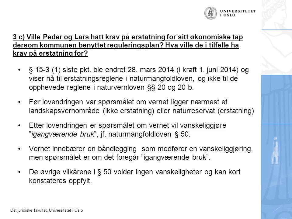 3 c) Ville Peder og Lars hatt krav på erstatning for sitt økonomiske tap dersom kommunen benyttet reguleringsplan Hva ville de i tilfelle ha krav på erstatning for