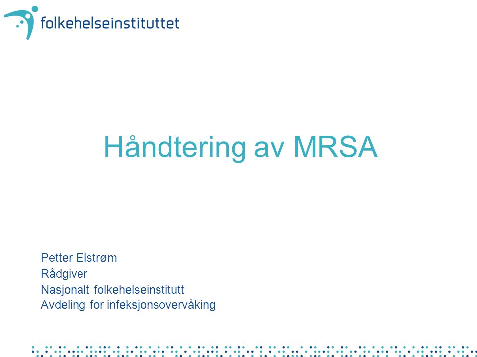 Håndtering av MRSA Petter Elstrøm Rådgiver