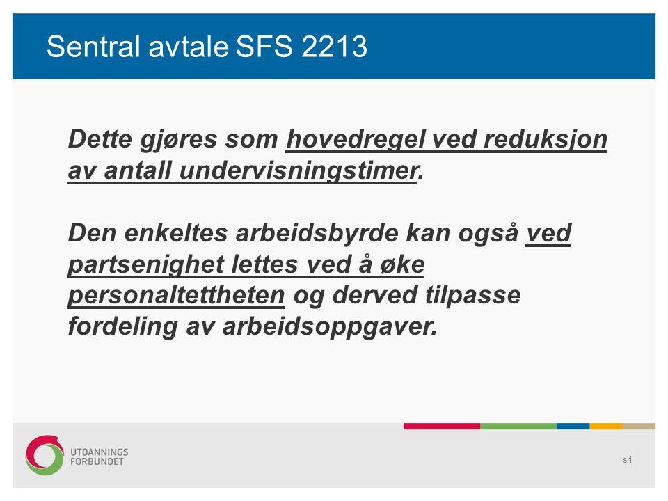 Sentral avtale SFS 2213 Dette gjøres som hovedregel ved reduksjon av antall undervisningstimer.
