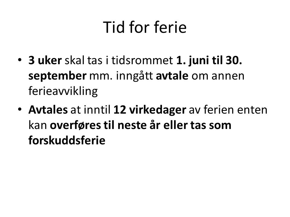 Tid for ferie 3 uker skal tas i tidsrommet 1. juni til 30. september mm. inngått avtale om annen ferieavvikling.