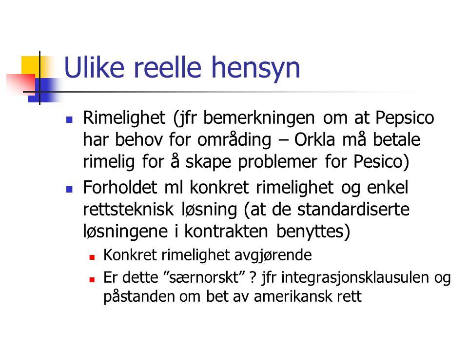 Ulike reelle hensyn Rimelighet (jfr bemerkningen om at Pepsico har behov for områding – Orkla må betale rimelig for å skape problemer for Pesico)