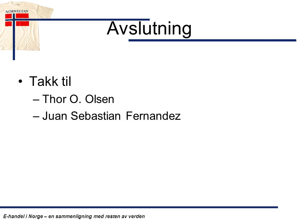 Avslutning Takk til Thor O. Olsen Juan Sebastian Fernandez