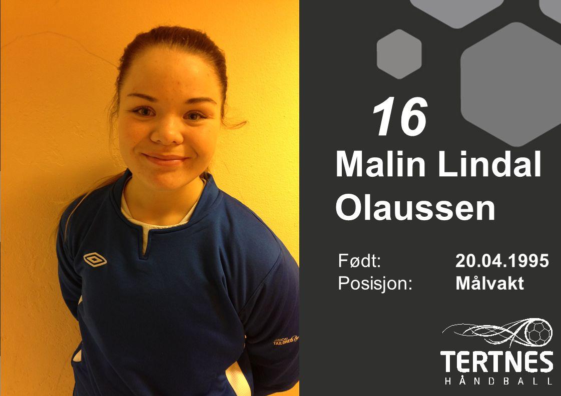 16 Malin Lindal Olaussen Født: 20.04.1995 Posisjon: Målvakt