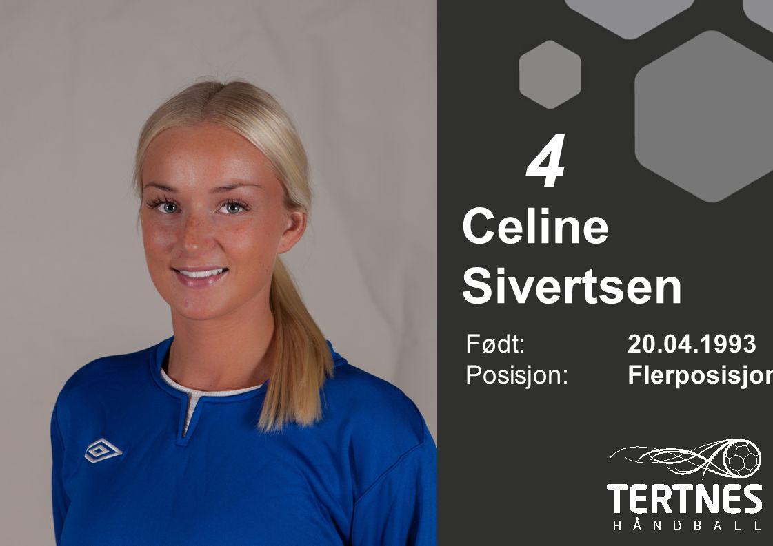 4 Celine Sivertsen Født: 20.04.1993 Posisjon: Flerposisjon