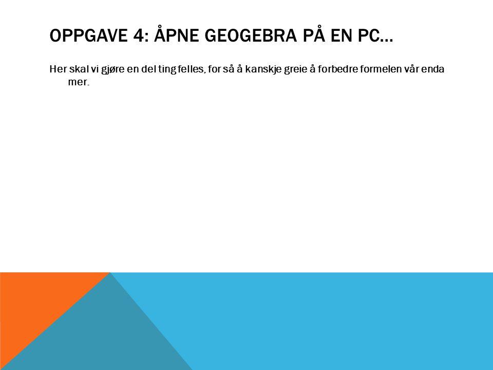 Oppgave 4: Åpne GeoGebra på en PC…