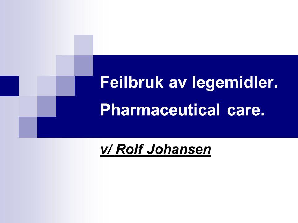 Feilbruk av legemidler. Pharmaceutical care.