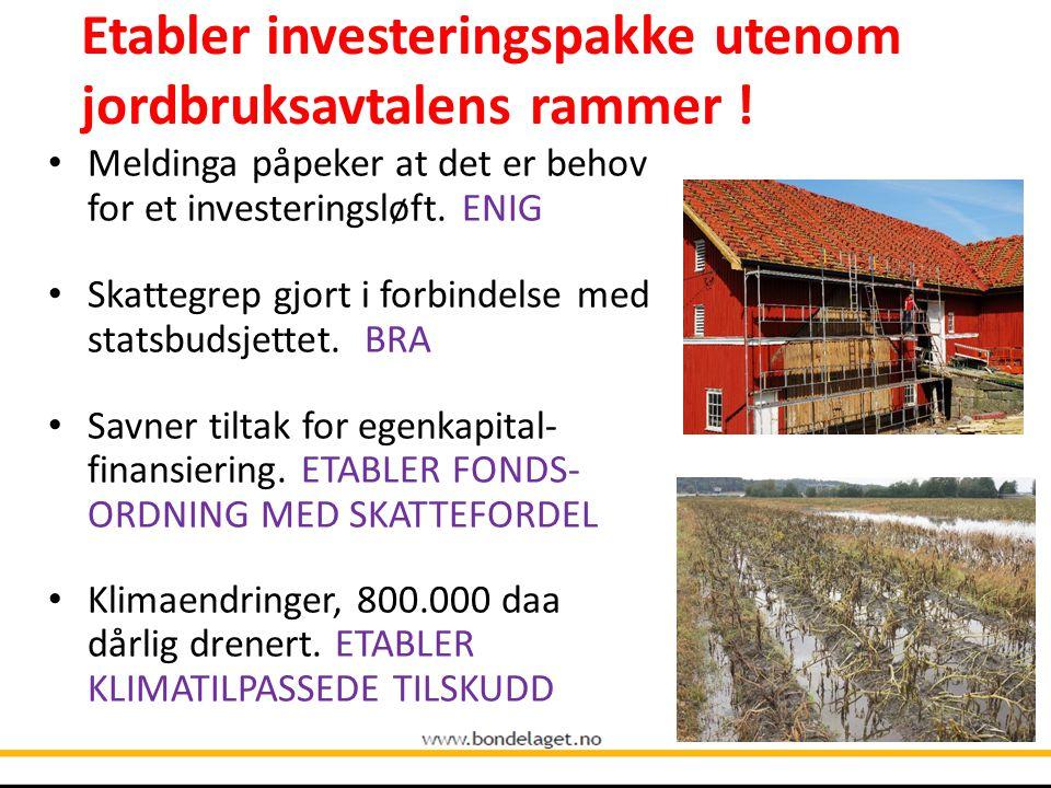 Etabler investeringspakke utenom jordbruksavtalens rammer !r