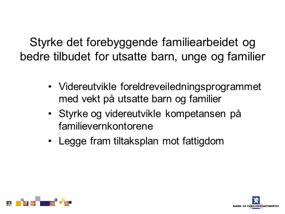 Styrke det forebyggende familiearbeidet og bedre tilbudet for utsatte barn, unge og familier