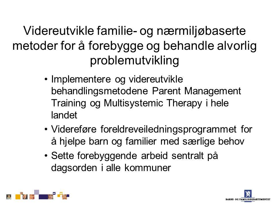 Videreutvikle familie- og nærmiljøbaserte metoder for å forebygge og behandle alvorlig problemutvikling