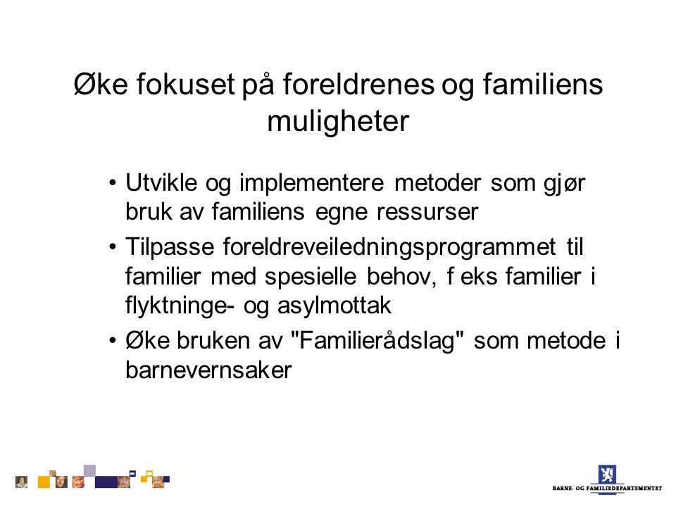Øke fokuset på foreldrenes og familiens muligheter