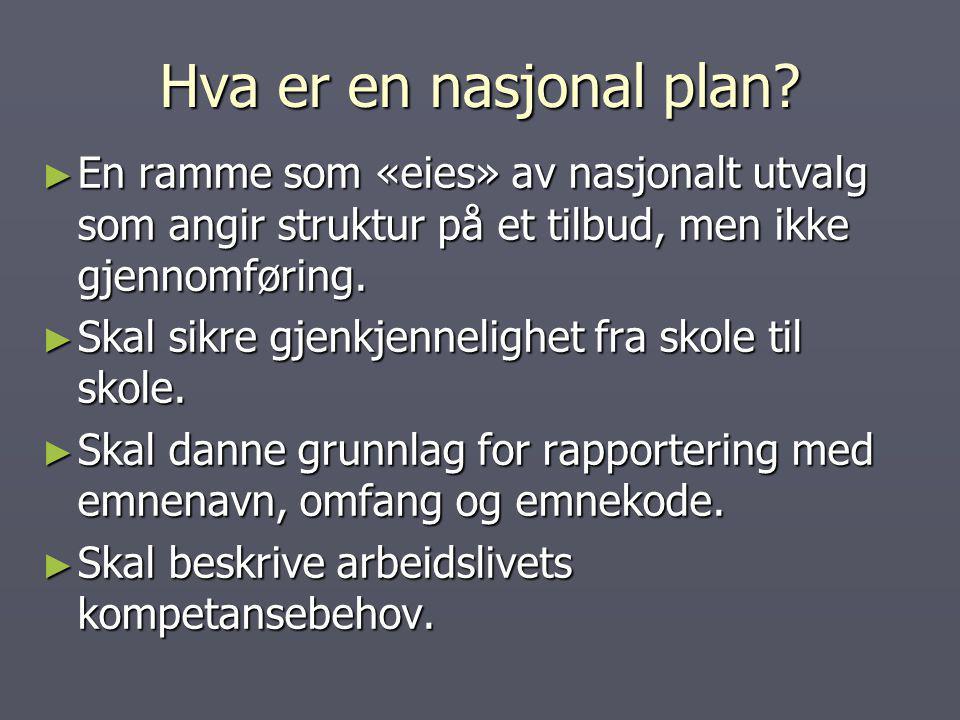 Hva er en nasjonal plan En ramme som «eies» av nasjonalt utvalg som angir struktur på et tilbud, men ikke gjennomføring.