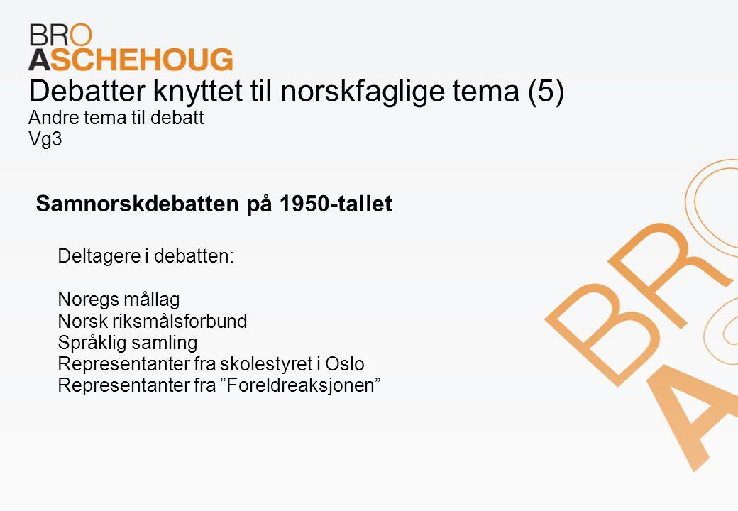 Debatter knyttet til norskfaglige tema (5) Andre tema til debatt Vg3