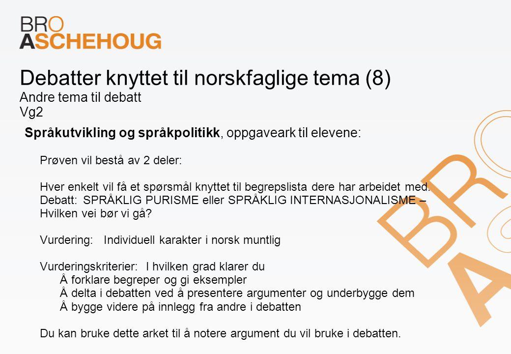 Debatter knyttet til norskfaglige tema (8) Andre tema til debatt Vg2