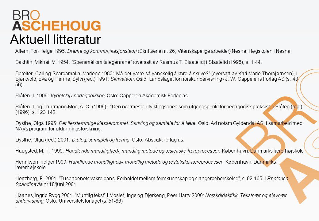 Aktuell litteratur Allern, Tor-Helge 1995: Drama og kommunikasjonsteori (Skriftserie nr. 26, Vitenskapelige arbeider) Nesna: Høgskolen i Nesna.