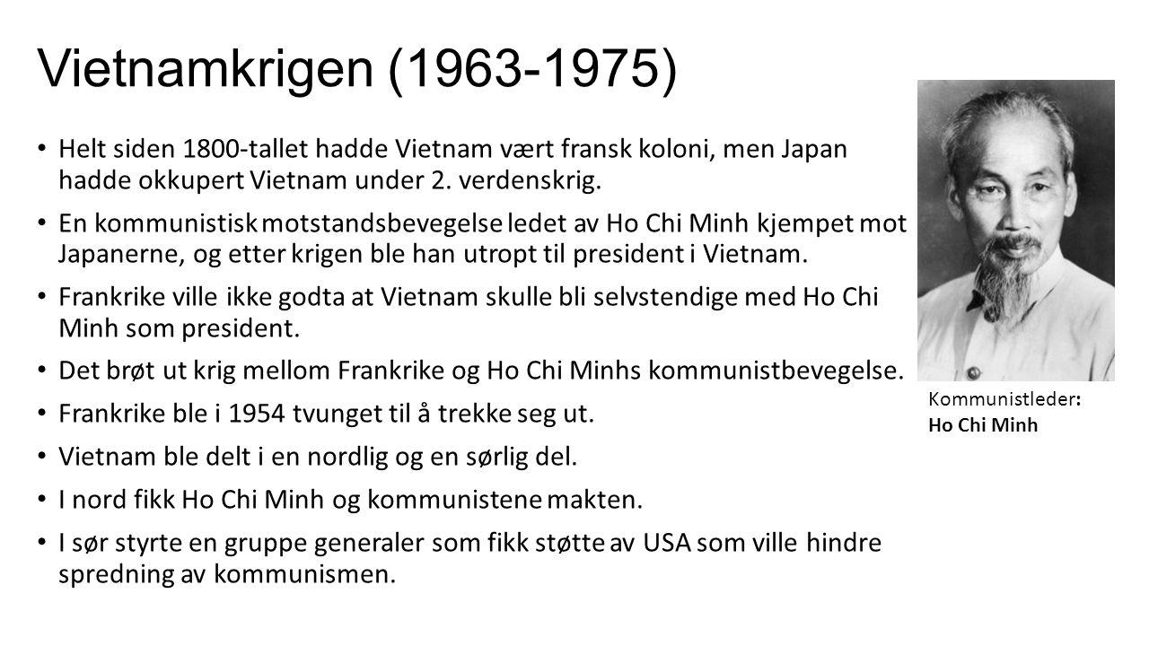Vietnamkrigen (1963-1975) Helt siden 1800-tallet hadde Vietnam vært fransk koloni, men Japan hadde okkupert Vietnam under 2. verdenskrig.
