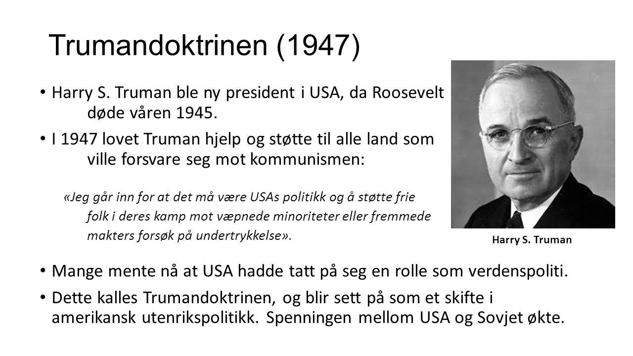 Trumandoktrinen (1947) Harry S. Truman ble ny president i USA, da Roosevelt døde våren 1945.