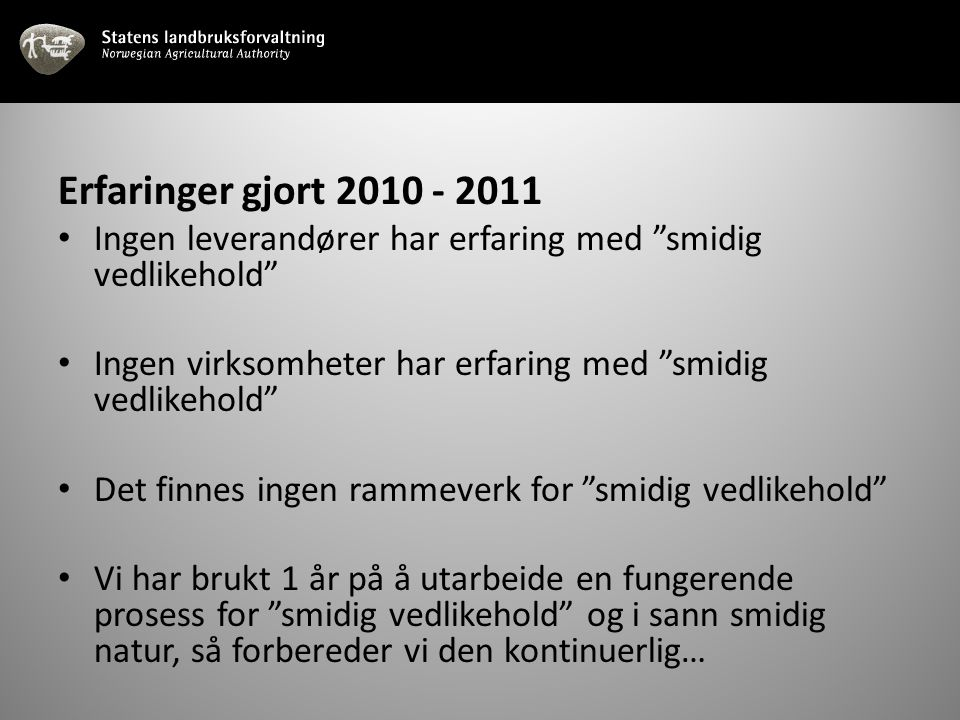 Erfaringer gjort 2010 - 2011 Ingen leverandører har erfaring med smidig vedlikehold Ingen virksomheter har erfaring med smidig vedlikehold