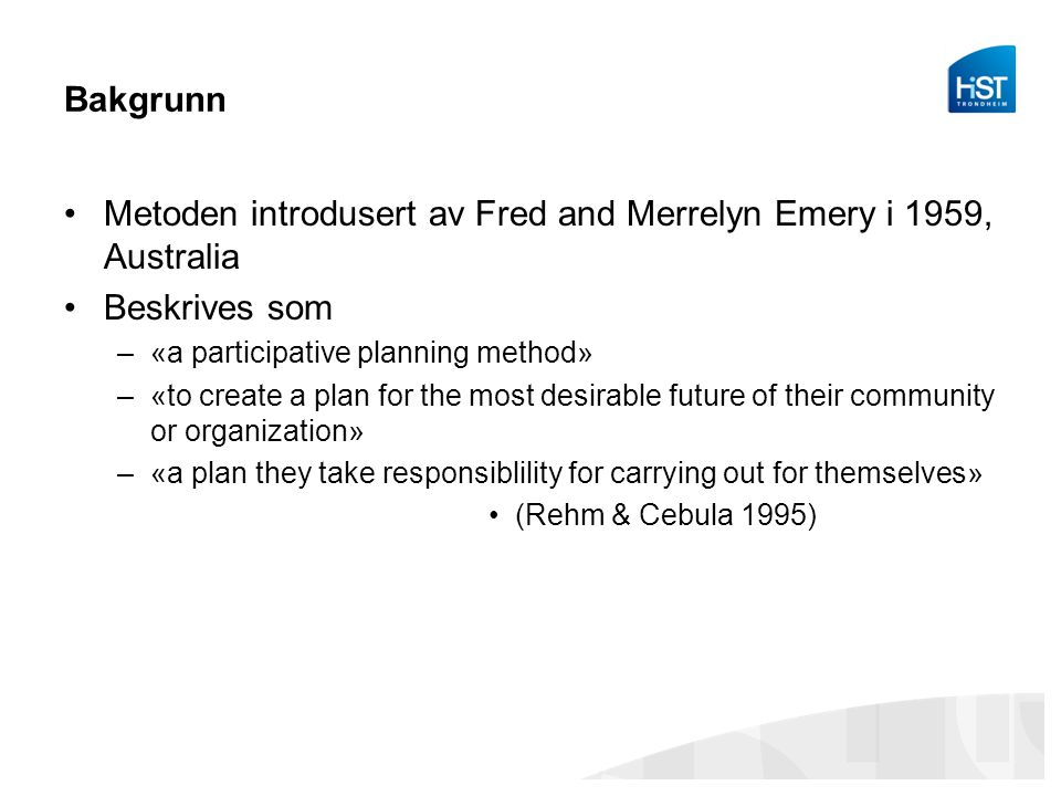 Metoden introdusert av Fred and Merrelyn Emery i 1959, Australia