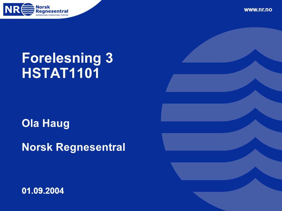Forelesning 3 HSTAT1101 Ola Haug Norsk Regnesentral 01.09.2004