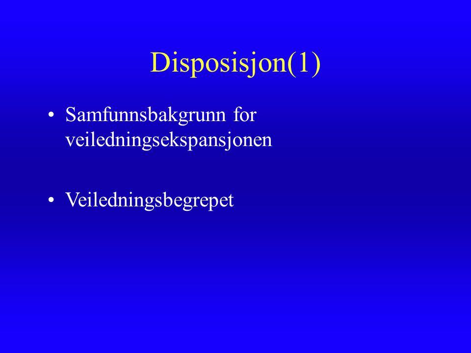 Disposisjon(1) Samfunnsbakgrunn for veiledningsekspansjonen