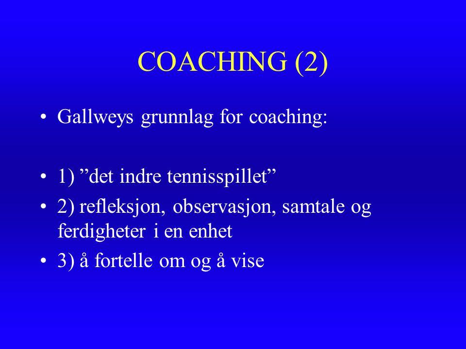 COACHING (2) Gallweys grunnlag for coaching: