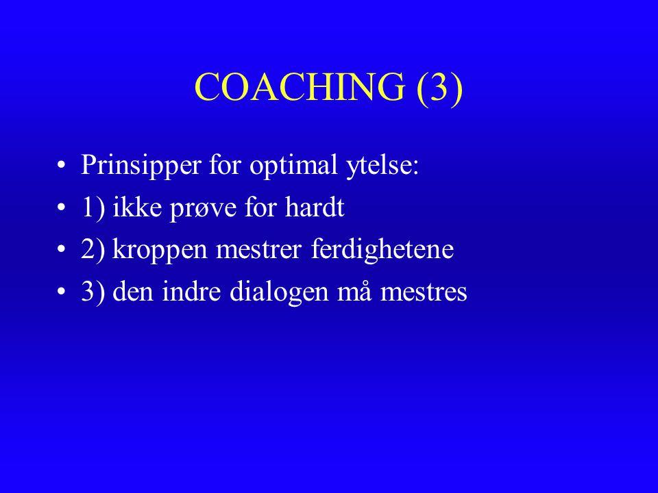 COACHING (3) Prinsipper for optimal ytelse: 1) ikke prøve for hardt
