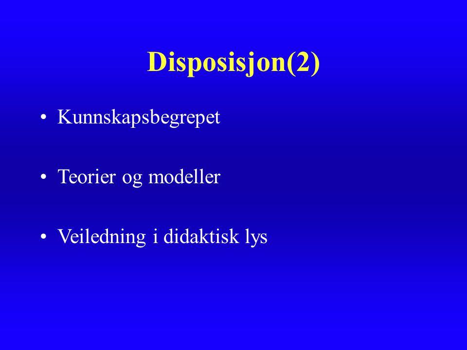 Disposisjon(2) Kunnskapsbegrepet Teorier og modeller