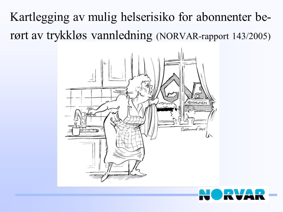 Kartlegging av mulig helserisiko for abonnenter be-rørt av trykkløs vannledning (NORVAR-rapport 143/2005)