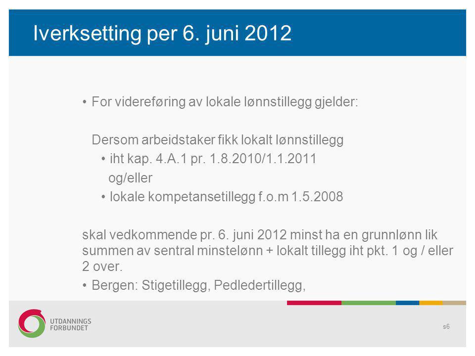 Iverksetting per 6. juni 2012 For videreføring av lokale lønnstillegg gjelder: Dersom arbeidstaker fikk lokalt lønnstillegg.