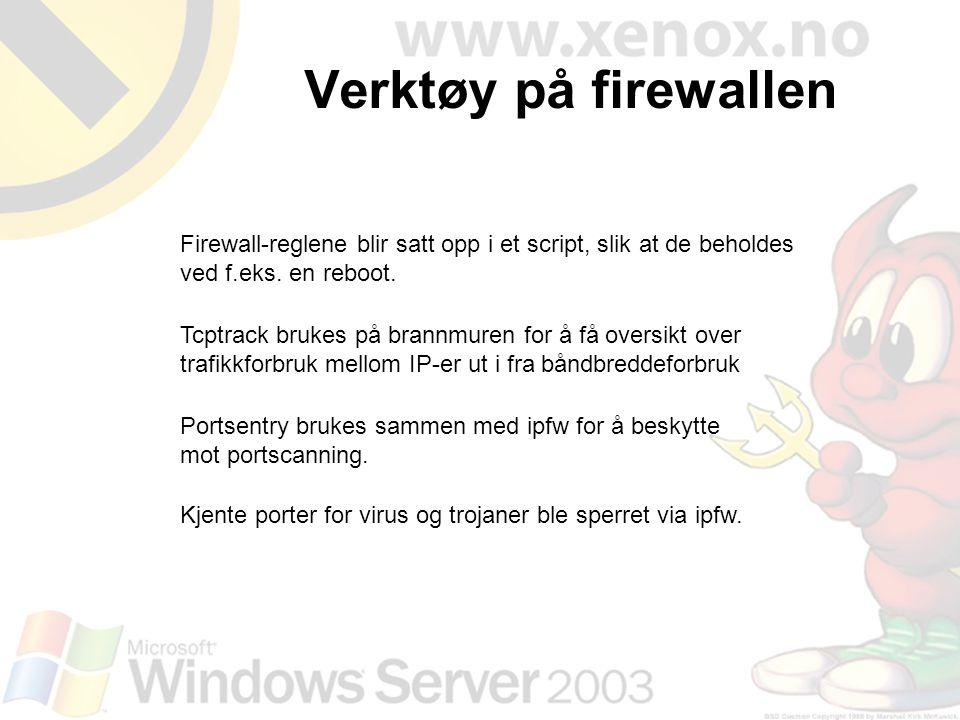 Verktøy på firewallen Firewall-reglene blir satt opp i et script, slik at de beholdes ved f.eks. en reboot.
