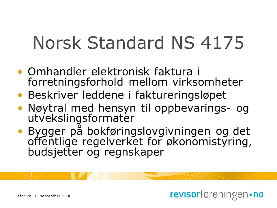 Norsk Standard NS 4175 Omhandler elektronisk faktura i forretningsforhold mellom virksomheter. Beskriver leddene i faktureringsløpet.