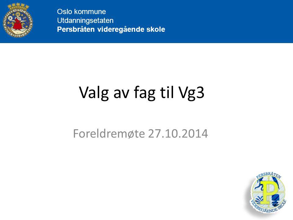 Valg av fag til Vg3 Foreldremøte 27.10.2014 Oslo kommune