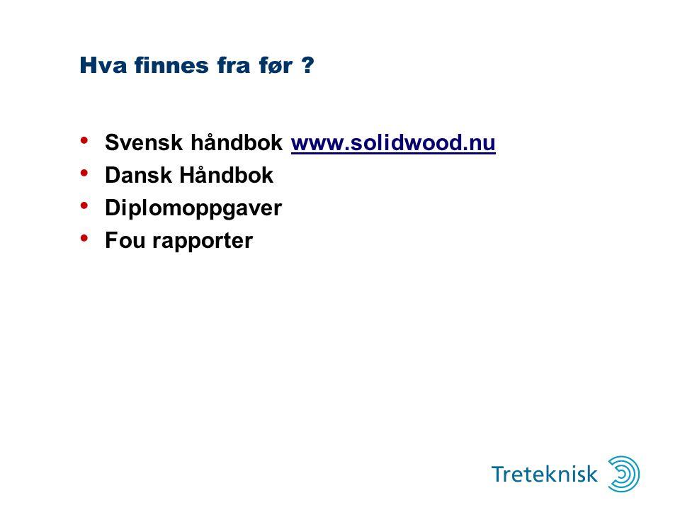 Hva finnes fra før Svensk håndbok www.solidwood.nu Dansk Håndbok Diplomoppgaver Fou rapporter
