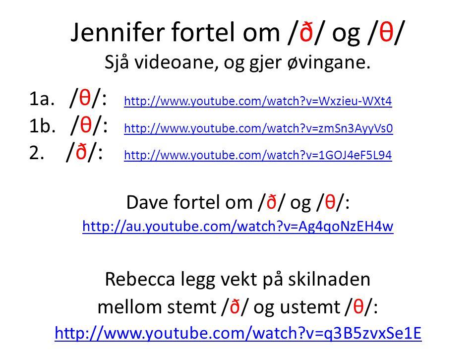 Jennifer fortel om /ð/ og /θ/ Sjå videoane, og gjer øvingane.