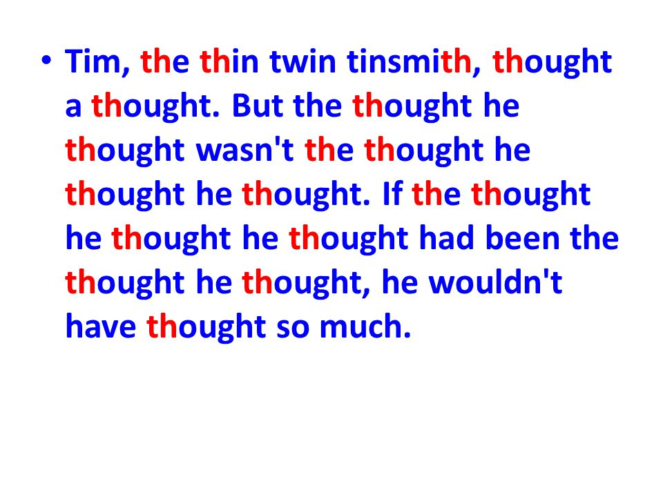 Tim, the thin twin tinsmith, thought a thought