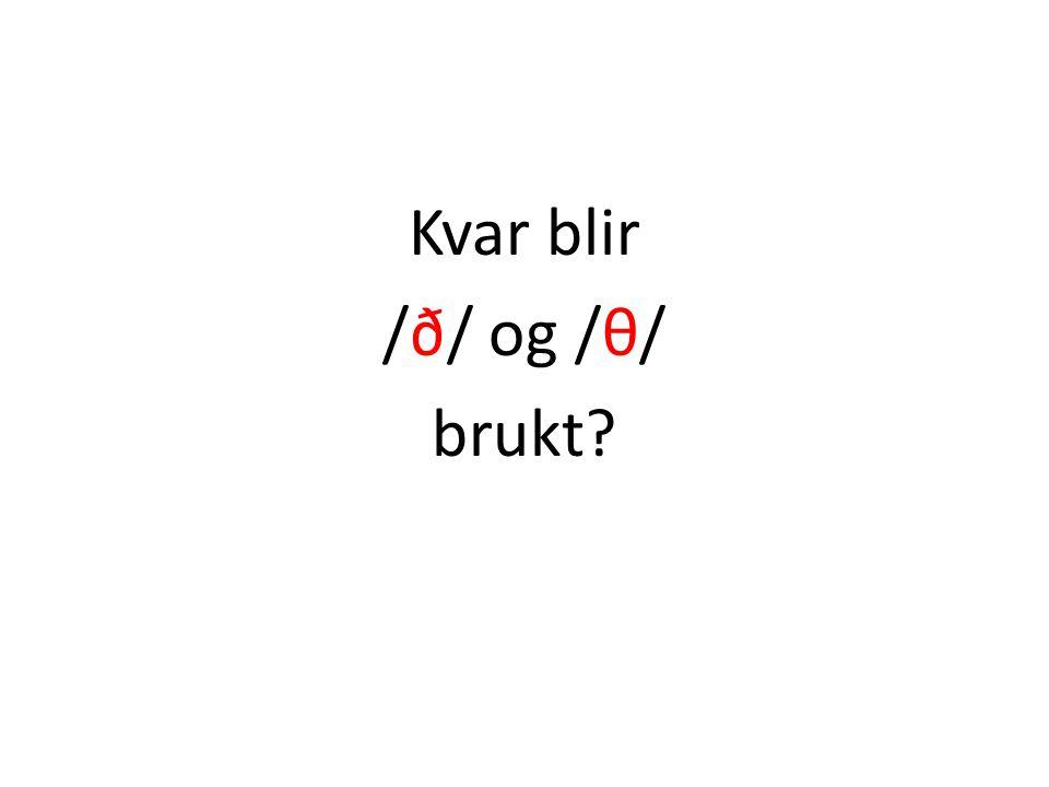 Kvar blir /ð/ og /θ/ brukt