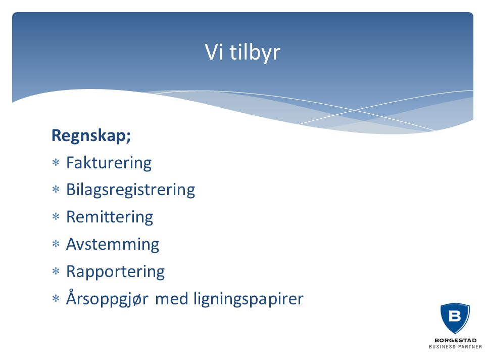 Vi tilbyr Regnskap; Fakturering Bilagsregistrering Remittering