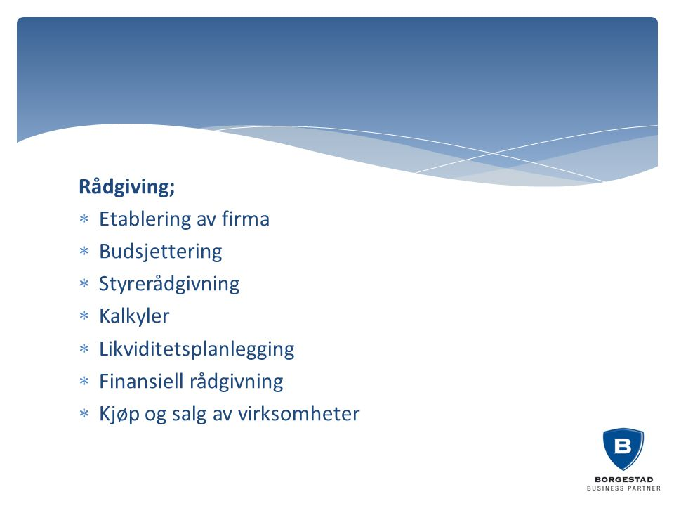 Rådgiving; Etablering av firma. Budsjettering. Styrerådgivning. Kalkyler. Likviditetsplanlegging.