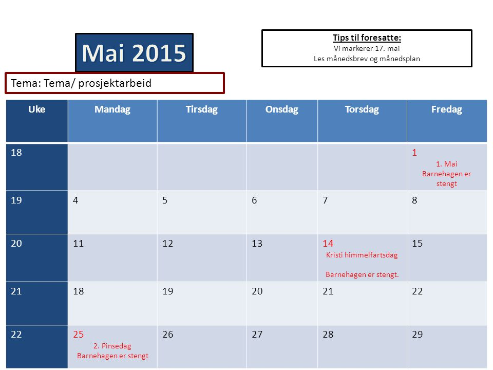 Mai 2015 Tema: Tema/ prosjektarbeid Uke Mandag Tirsdag Onsdag Torsdag