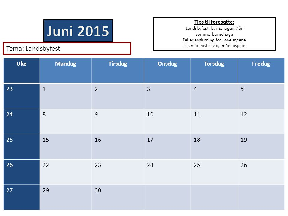 Juni 2015 Tema: Landsbyfest Uke Mandag Tirsdag Onsdag Torsdag Fredag