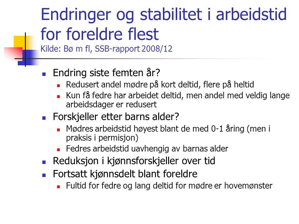 Endringer og stabilitet i arbeidstid for foreldre flest Kilde: Bø m fl, SSB-rapport 2008/12