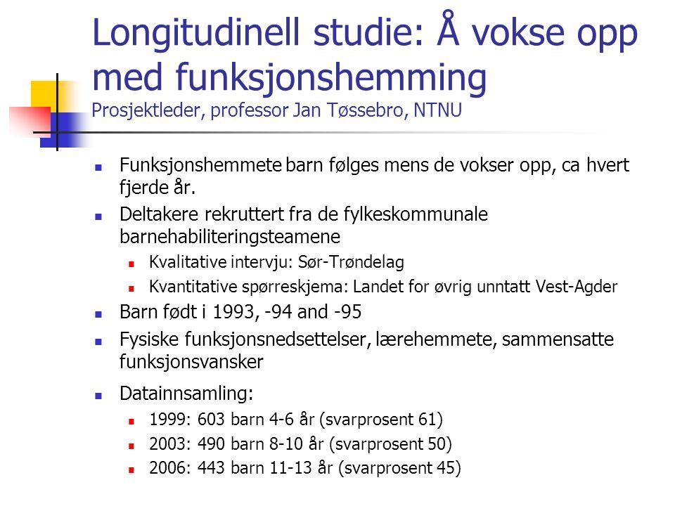 Longitudinell studie: Å vokse opp med funksjonshemming Prosjektleder, professor Jan Tøssebro, NTNU