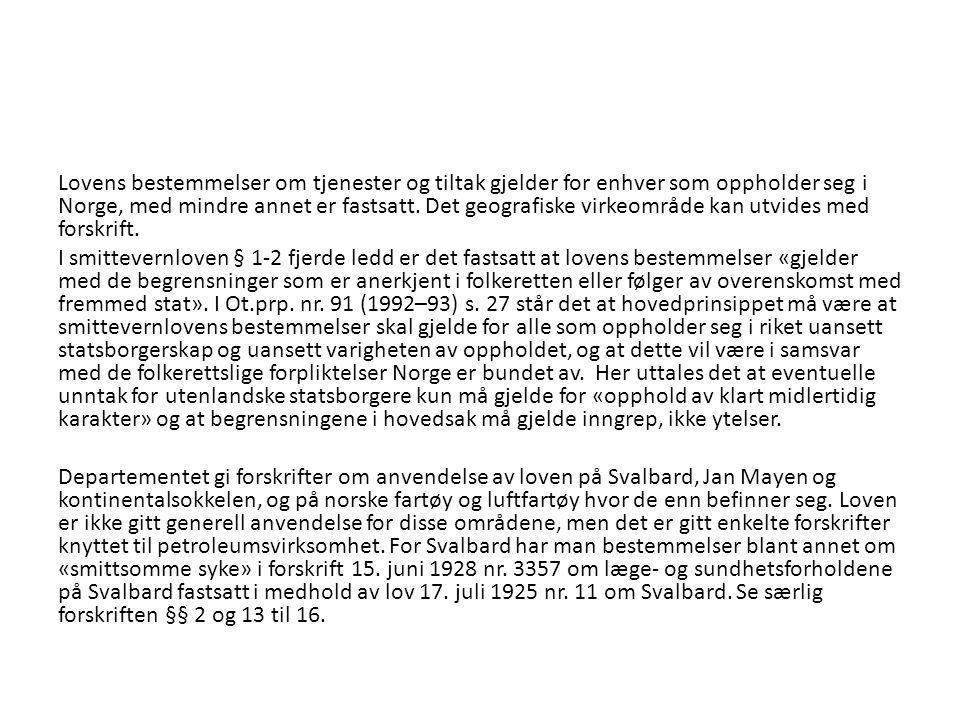 Lovens bestemmelser om tjenester og tiltak gjelder for enhver som oppholder seg i Norge, med mindre annet er fastsatt. Det geografiske virkeområde kan utvides med forskrift.