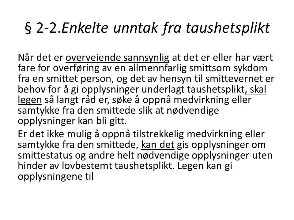 § 2-2.Enkelte unntak fra taushetsplikt