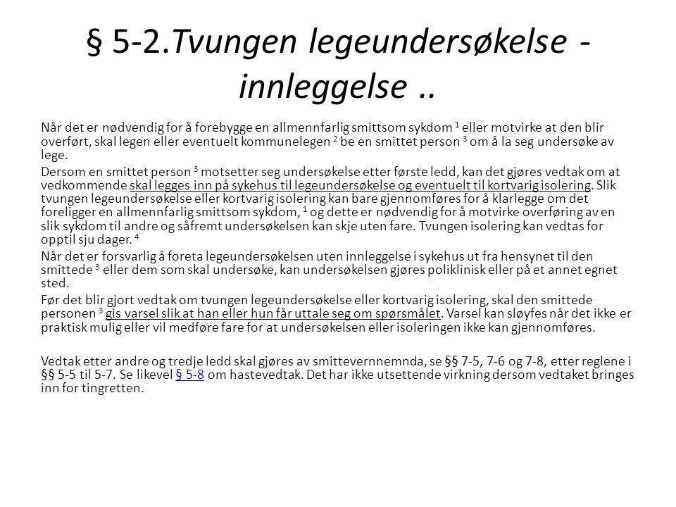 § 5-2.Tvungen legeundersøkelse - innleggelse ..